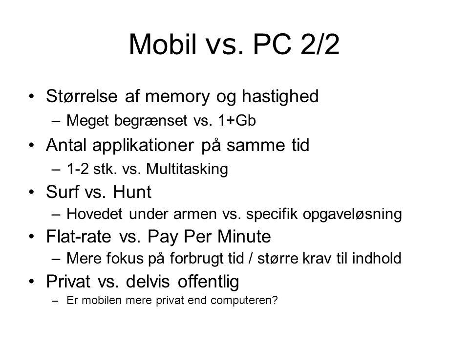 Mobil vs. PC 2/2 Størrelse af memory og hastighed –Meget begrænset vs.