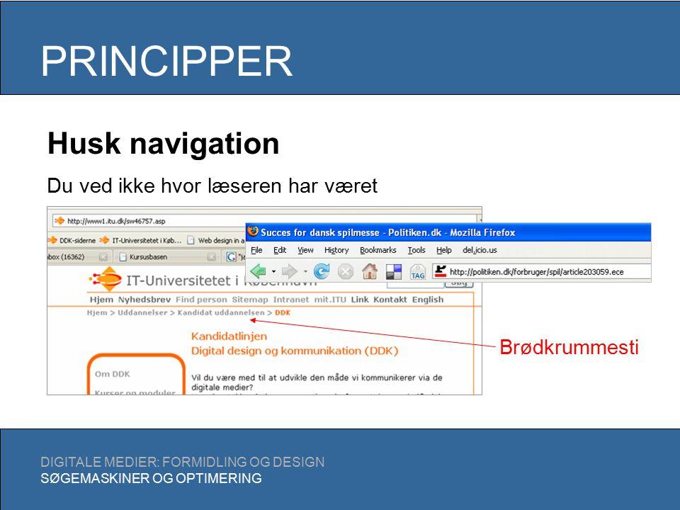 PRINCIPPER DIGITALE MEDIER: FORMIDLING OG DESIGN SØGEMASKINER OG OPTIMERING Husk navigation Du ved ikke hvor læseren har været Brødkrummesti