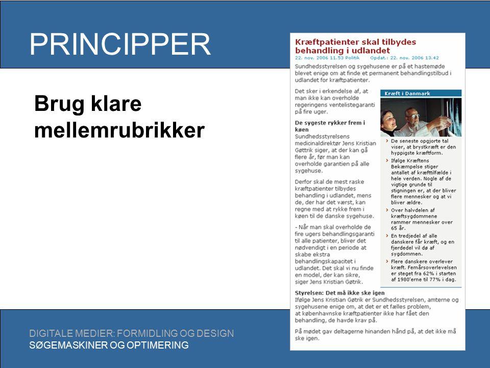 PRINCIPPER DIGITALE MEDIER: FORMIDLING OG DESIGN SØGEMASKINER OG OPTIMERING Brug klare mellemrubrikker