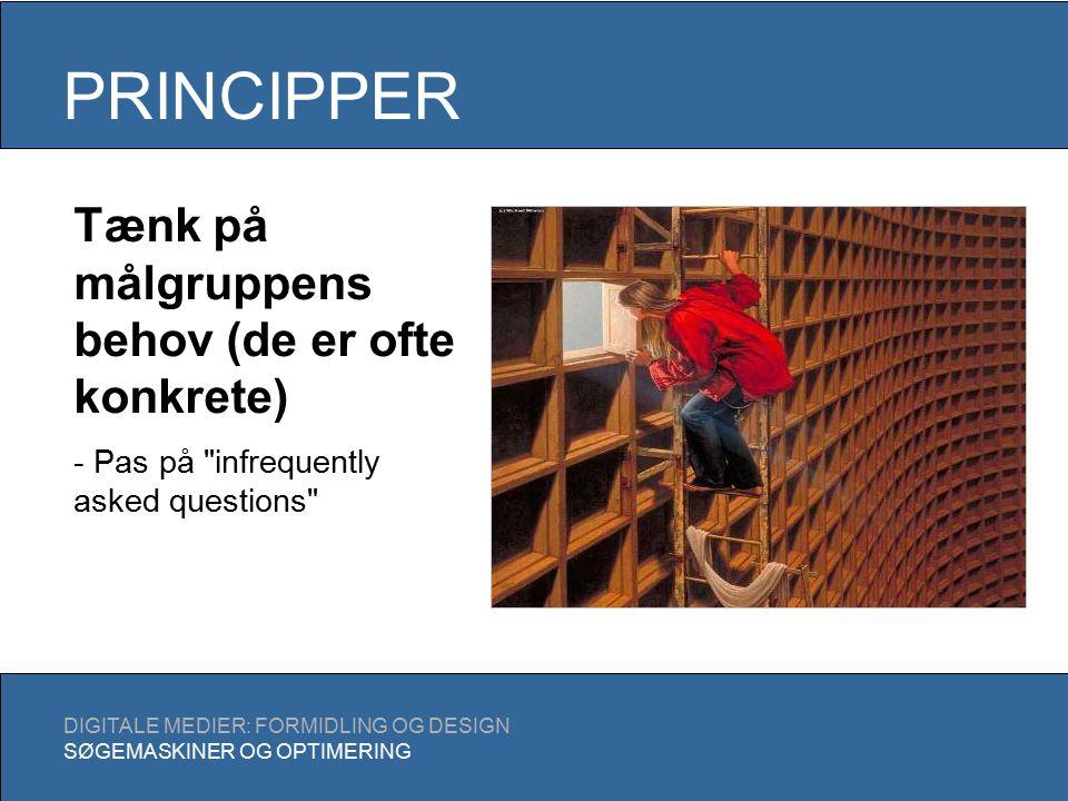 PRINCIPPER DIGITALE MEDIER: FORMIDLING OG DESIGN SØGEMASKINER OG OPTIMERING Tænk på målgruppens behov (de er ofte konkrete) - Pas på infrequently asked questions