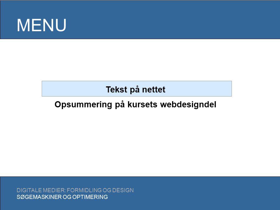 MENU DIGITALE MEDIER: FORMIDLING OG DESIGN SØGEMASKINER OG OPTIMERING Tekst på nettet Opsummering på kursets webdesigndel