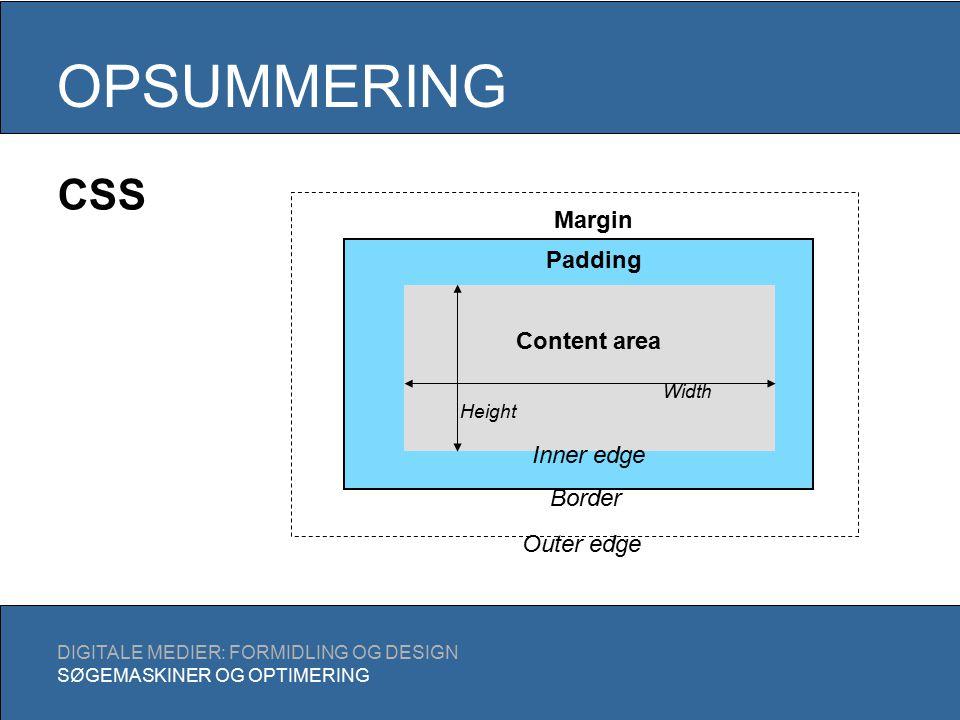 OPSUMMERING DIGITALE MEDIER: FORMIDLING OG DESIGN SØGEMASKINER OG OPTIMERING Content area Padding Margin Outer edge Border Inner edge Width Height CSS