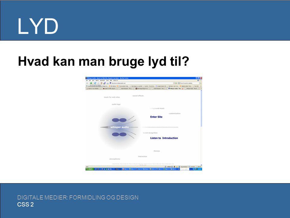 LYD DIGITALE MEDIER: FORMIDLING OG DESIGN CSS 2 Streaming Typiske formater: RealMedia QuickTime Windows Media Flash (p.t.
