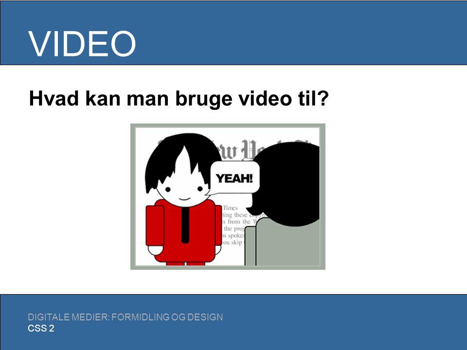 MENU DIGITALE MEDIER: FORMIDLING OG DESIGN CSS 2 LYD VIDEO