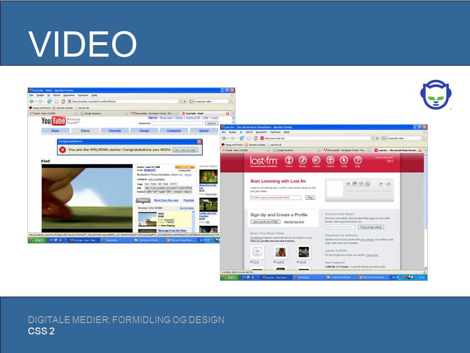 DIGITALE MEDIER: FORMIDLING OG DESIGN CSS 2 Hvad kan man bruge video til