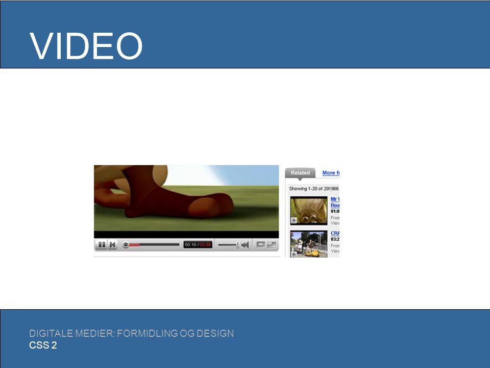 VIDEO DIGITALE MEDIER: FORMIDLING OG DESIGN CSS 2 Video på websider Link til filen: Se filmen (2 MB) En player på selve siden: