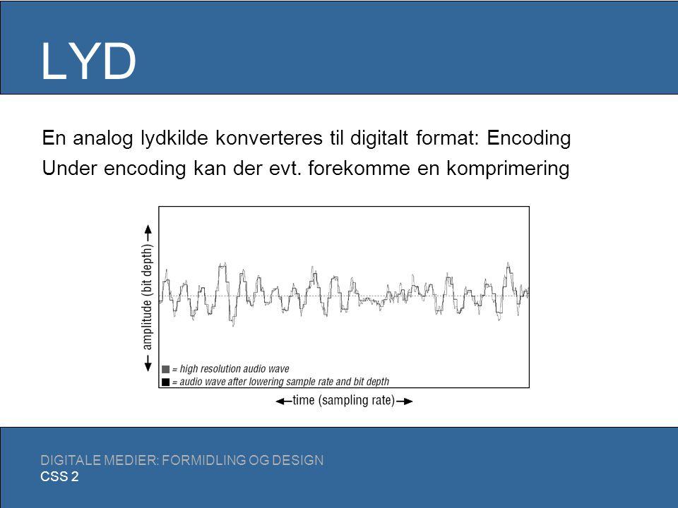 LYD DIGITALE MEDIER: FORMIDLING OG DESIGN CSS 2 To grundliggende metoder: Link til fil Streaming