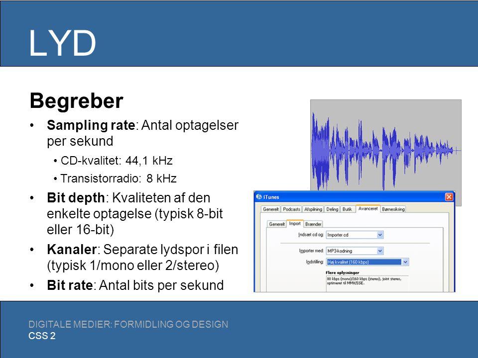 LYD DIGITALE MEDIER: FORMIDLING OG DESIGN CSS 2 We were on our way… (44100Hz, 16bit, mono, 533KB) We were on our way… (24000Hz, 16bit, mono, 290KB ) We were on our way… (16000Hz, 16bit, mono, 194KB) We were on our way… (8000Hz, 16bit, mono, 97KB)