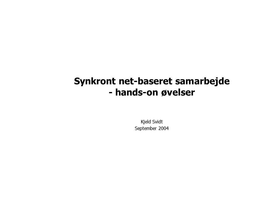 Kjeld Svidt September 2004 Synkront net-baseret samarbejde - hands-on øvelser