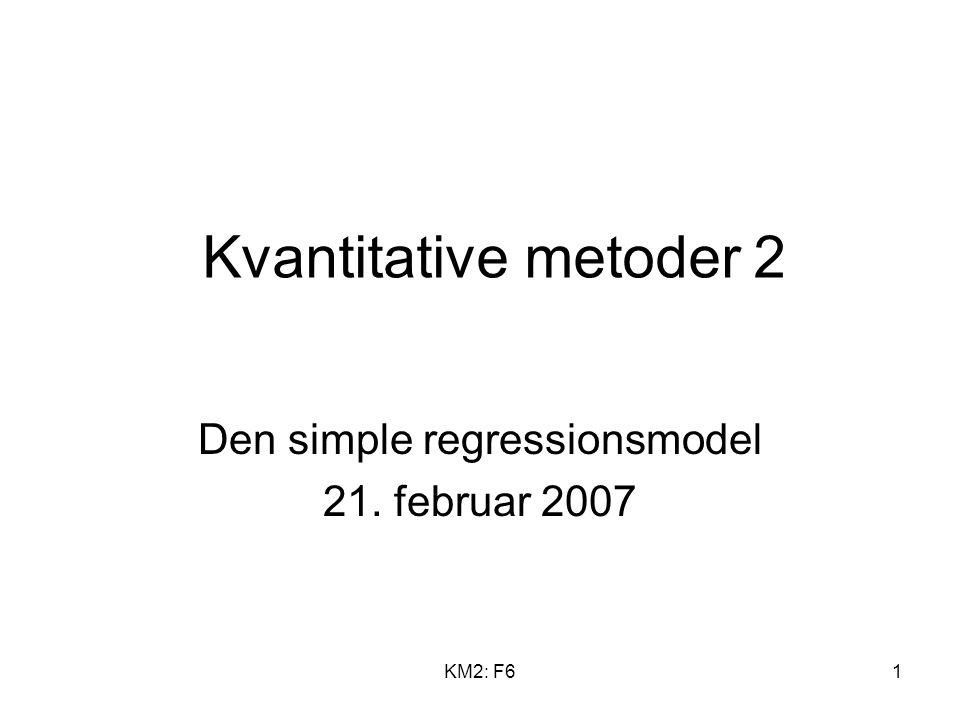 KM2: F61 Kvantitative metoder 2 Den simple regressionsmodel 21. februar 2007