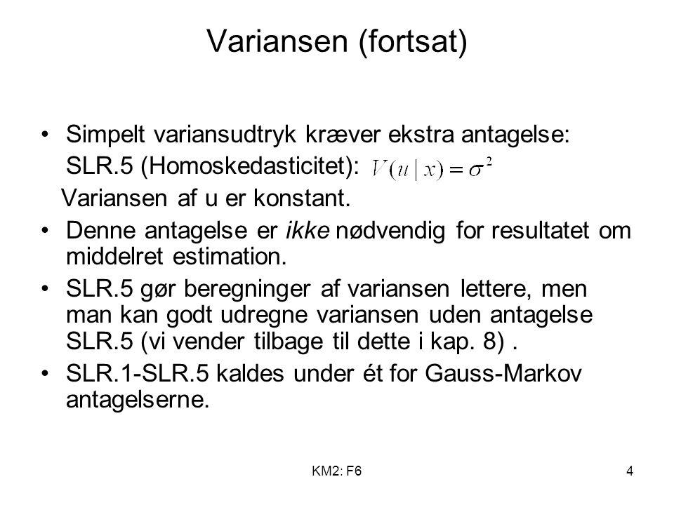 KM2: F64 Variansen (fortsat) Simpelt variansudtryk kræver ekstra antagelse: SLR.5 (Homoskedasticitet): Variansen af u er konstant.