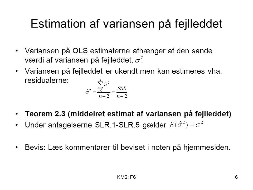 KM2: F66 Estimation af variansen på fejlleddet Variansen på OLS estimaterne afhænger af den sande værdi af variansen på fejlleddet,.