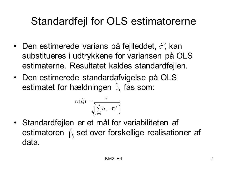 KM2: F67 Standardfejl for OLS estimatorerne Den estimerede varians på fejlleddet,, kan substitueres i udtrykkene for variansen på OLS estimaterne.