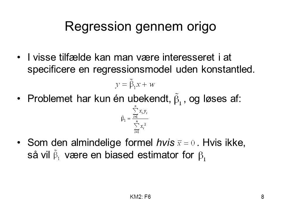 KM2: F68 Regression gennem origo I visse tilfælde kan man være interesseret i at specificere en regressionsmodel uden konstantled.