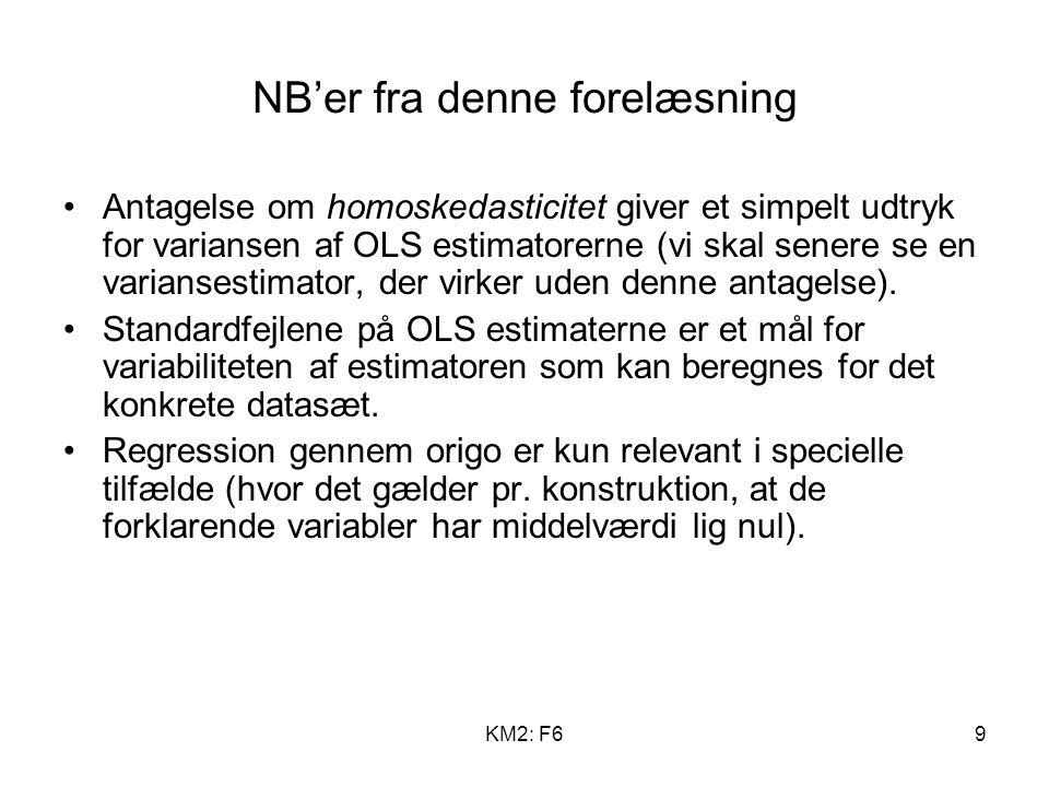 KM2: F69 NB'er fra denne forelæsning Antagelse om homoskedasticitet giver et simpelt udtryk for variansen af OLS estimatorerne (vi skal senere se en variansestimator, der virker uden denne antagelse).