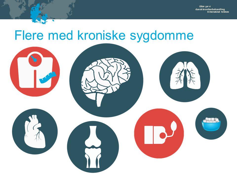 Sådan gør vi dansk kronikerbehandling til internationalt forbillede Flere med kroniske sygdomme