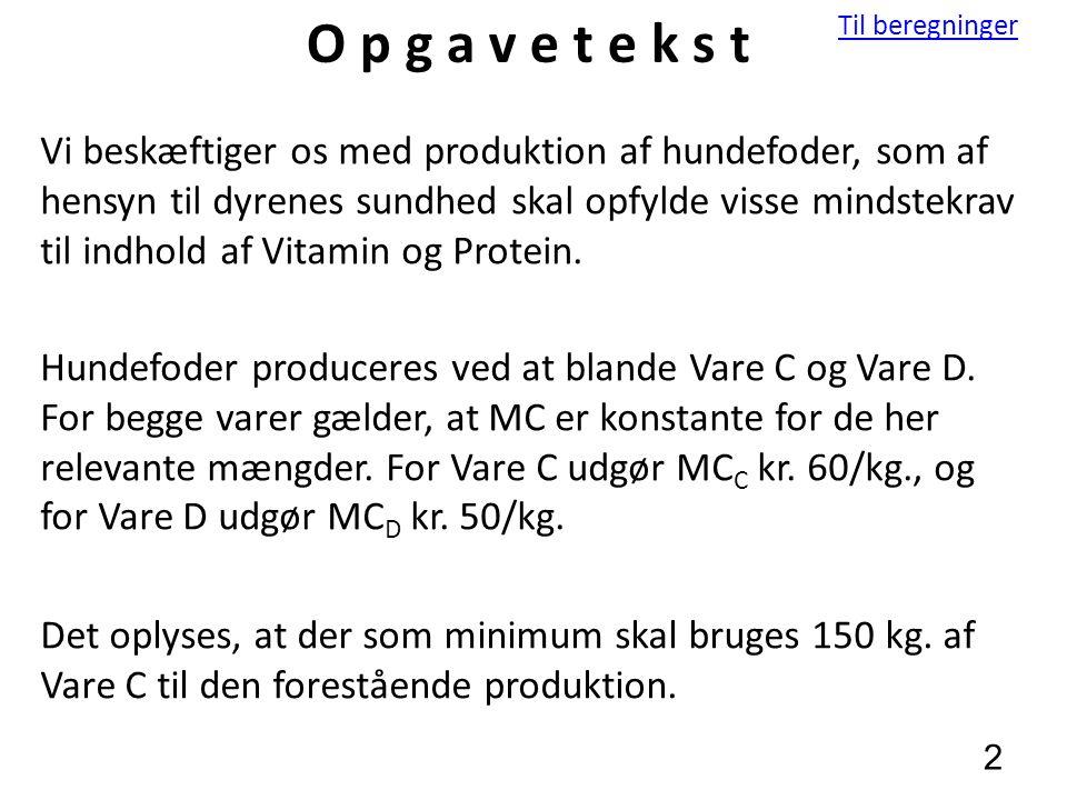 Til beregninger 2 O p g a v e t e k s t Vi beskæftiger os med produktion af hundefoder, som af hensyn til dyrenes sundhed skal opfylde visse mindstekrav til indhold af Vitamin og Protein.
