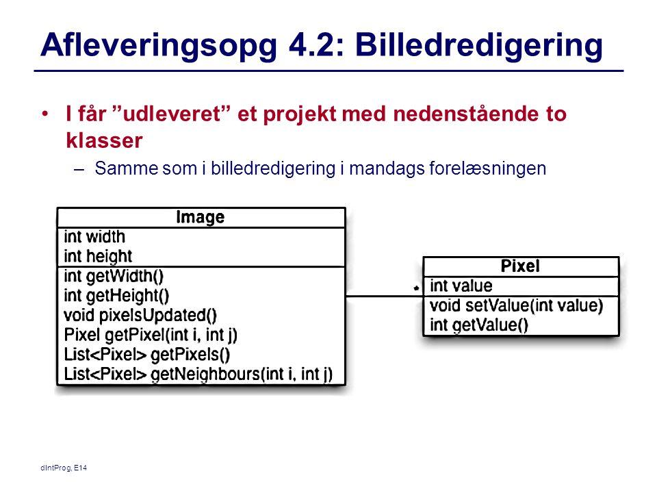 Afleveringsopg 4.2: Billedredigering I får udleveret et projekt med nedenstående to klasser –Samme som i billedredigering i mandags forelæsningen