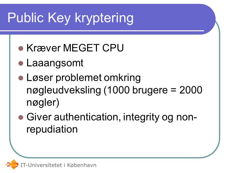 Public Key kryptering Kræver MEGET CPU Laaangsomt Løser problemet omkring nøgleudveksling (1000 brugere = 2000 nøgler) Giver authentication, integrity og non- repudiation