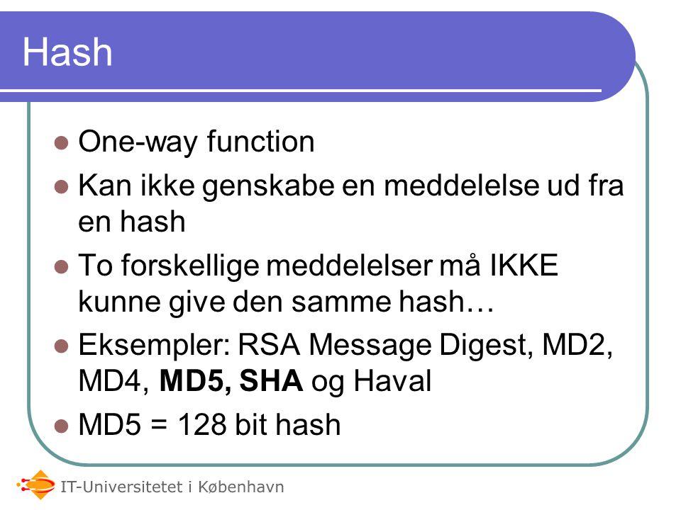Hash One-way function Kan ikke genskabe en meddelelse ud fra en hash To forskellige meddelelser må IKKE kunne give den samme hash… Eksempler: RSA Message Digest, MD2, MD4, MD5, SHA og Haval MD5 = 128 bit hash
