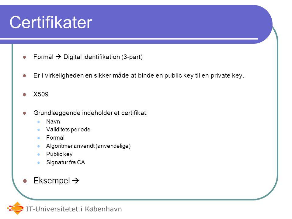 Certifikater Formål  Digital identifikation (3-part) Er i virkeligheden en sikker måde at binde en public key til en private key.