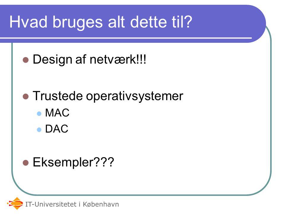 Hvad bruges alt dette til Design af netværk!!! Trustede operativsystemer MAC DAC Eksempler
