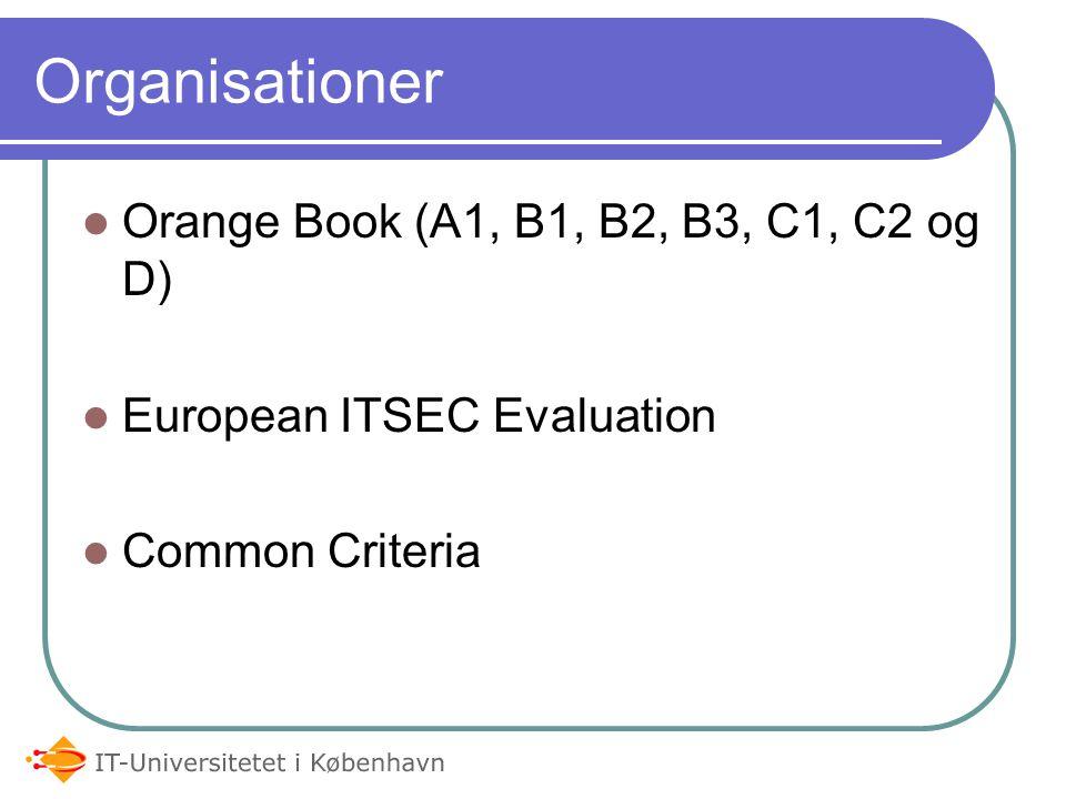 Organisationer Orange Book (A1, B1, B2, B3, C1, C2 og D) European ITSEC Evaluation Common Criteria