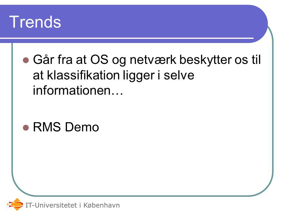 Trends Går fra at OS og netværk beskytter os til at klassifikation ligger i selve informationen… RMS Demo