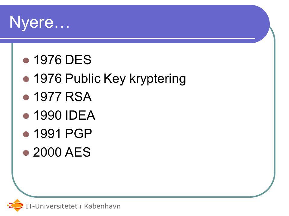 Nyere… 1976 DES 1976 Public Key kryptering 1977 RSA 1990 IDEA 1991 PGP 2000 AES