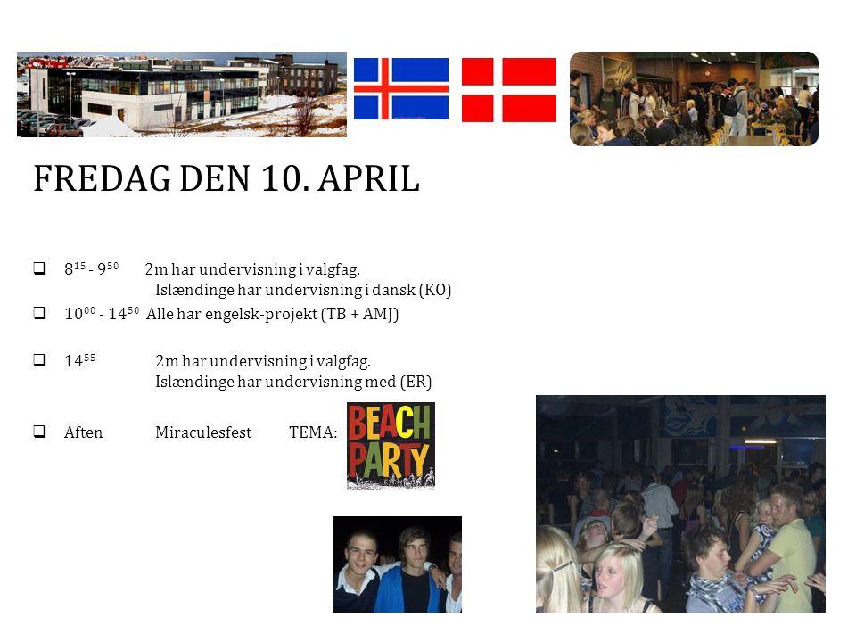 FREDAG DEN 10. APRIL  8 15 - 9 50 2m har undervisning i valgfag.