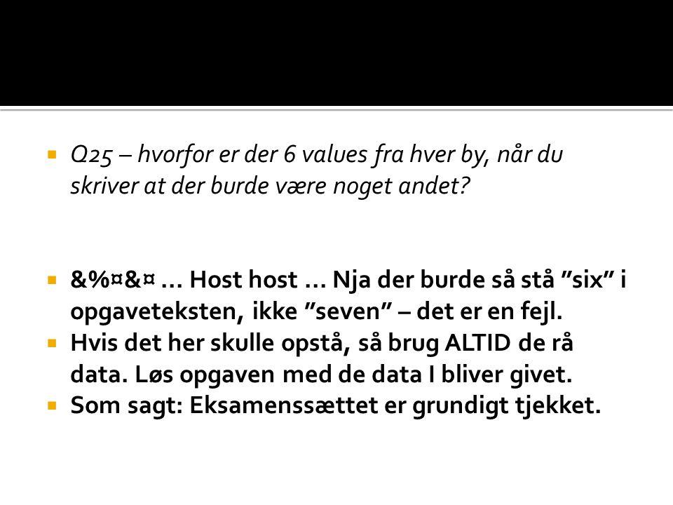  Q25 – hvorfor er der 6 values fra hver by, når du skriver at der burde være noget andet.