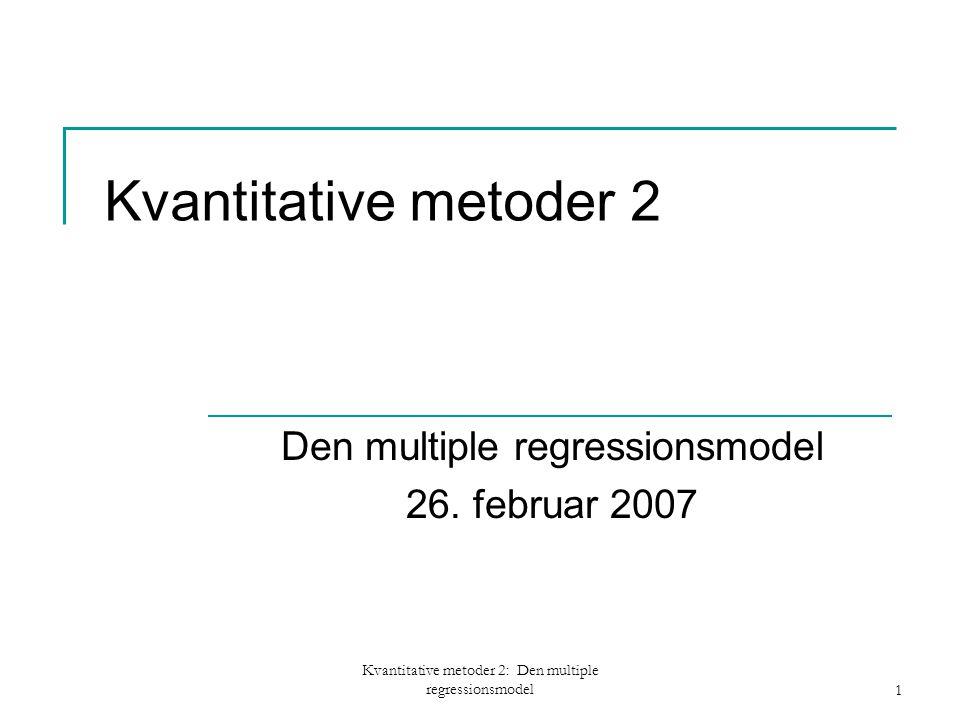 Kvantitative metoder 2: Den multiple regressionsmodel1 Kvantitative metoder 2 Den multiple regressionsmodel 26.