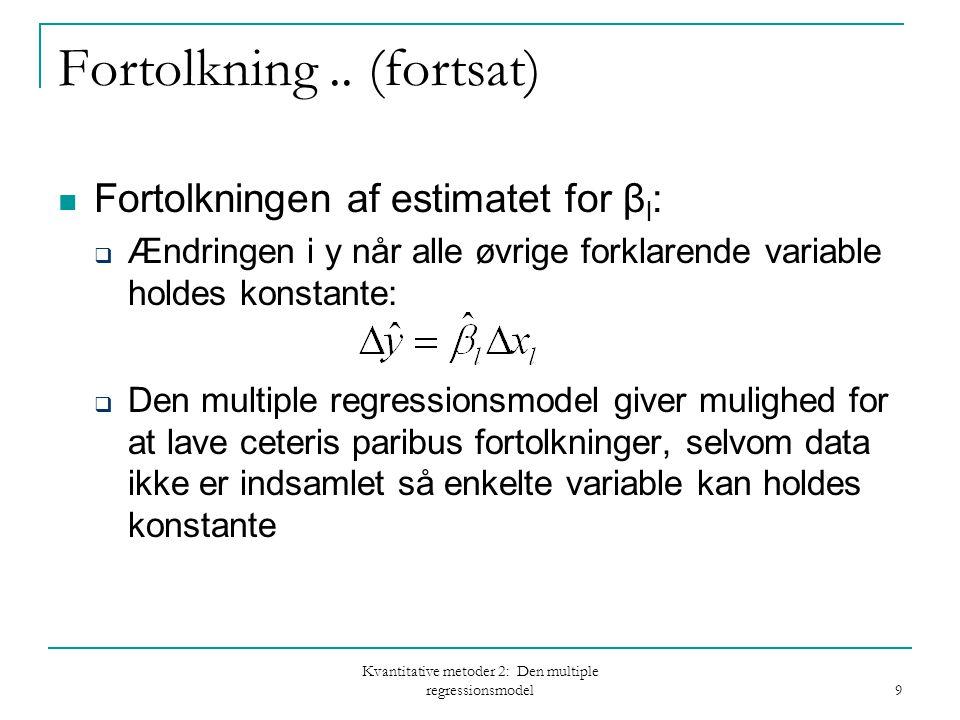 Kvantitative metoder 2: Den multiple regressionsmodel 9 Fortolkning..