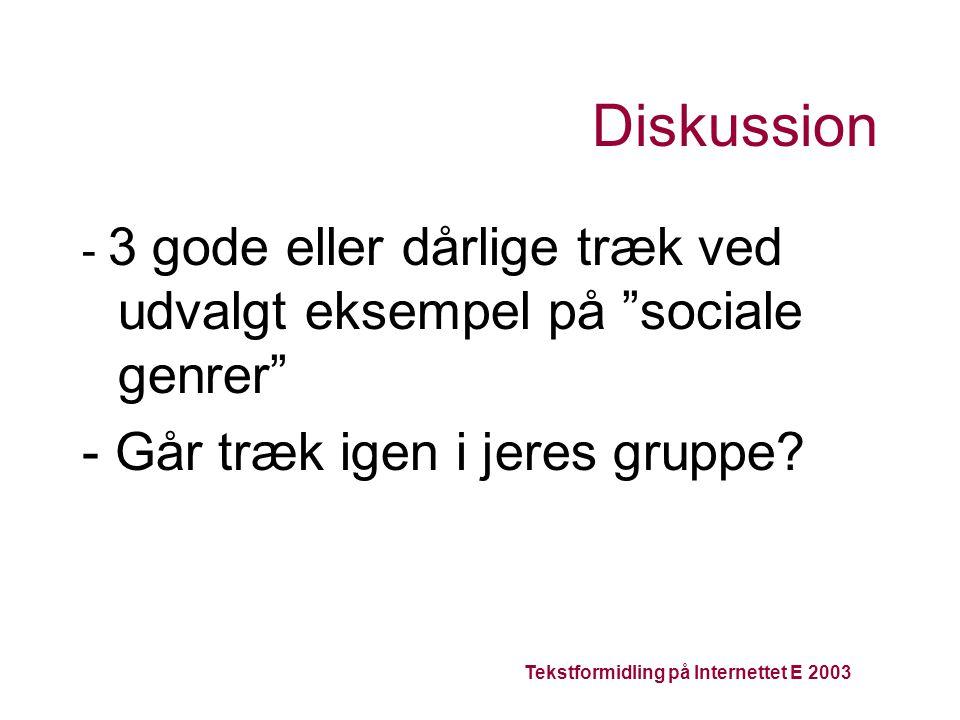 Tekstformidling på Internettet E 2003 Diskussion - 3 gode eller dårlige træk ved udvalgt eksempel på sociale genrer - Går træk igen i jeres gruppe