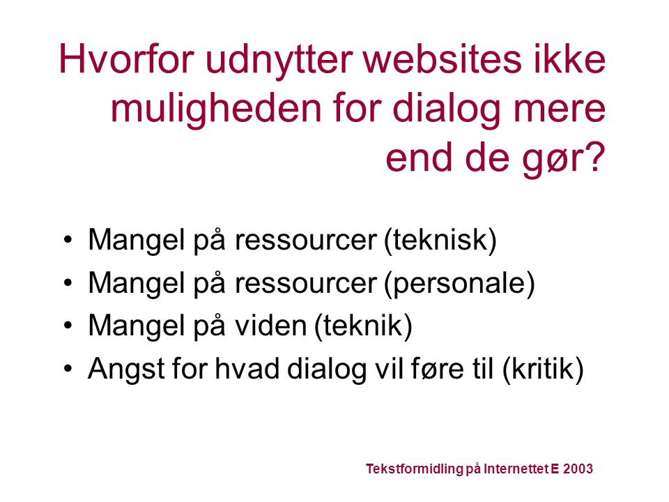 Tekstformidling på Internettet E 2003 Hvorfor udnytter websites ikke muligheden for dialog mere end de gør.