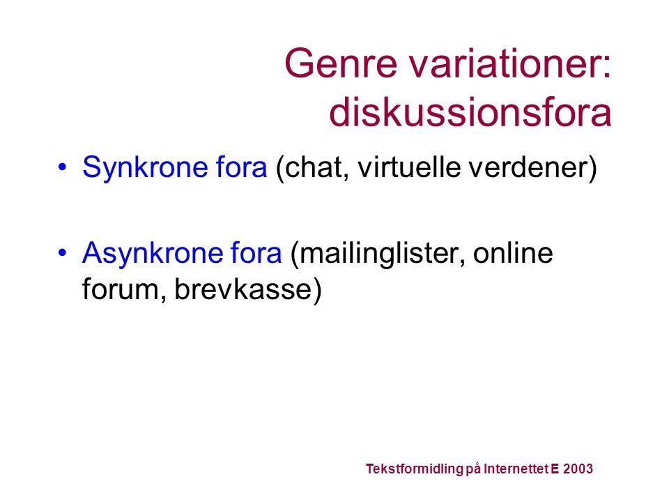 Tekstformidling på Internettet E 2003 Genre variationer: diskussionsfora Synkrone fora (chat, virtuelle verdener) Asynkrone fora (mailinglister, online forum, brevkasse)