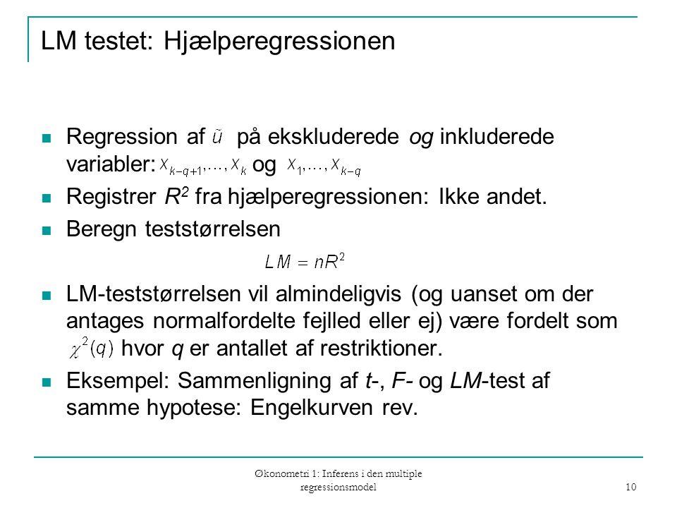 Økonometri 1: Inferens i den multiple regressionsmodel 10 LM testet: Hjælperegressionen Regression af på ekskluderede og inkluderede variabler: og Registrer R 2 fra hjælperegressionen: Ikke andet.