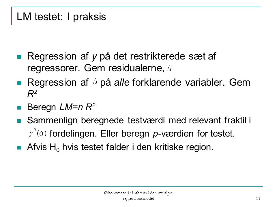 Økonometri 1: Inferens i den multiple regressionsmodel 11 LM testet: I praksis Regression af y på det restrikterede sæt af regressorer.