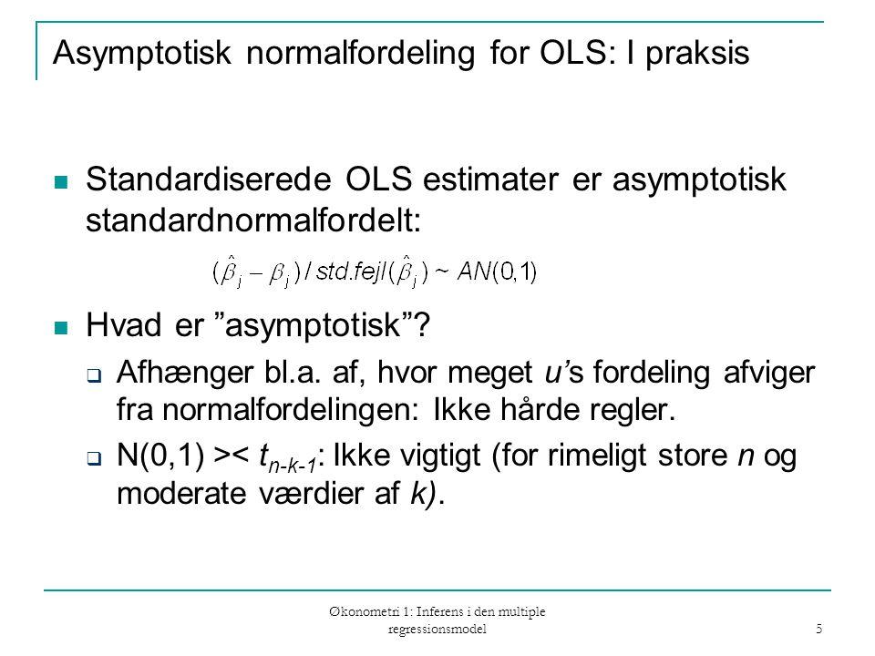 Økonometri 1: Inferens i den multiple regressionsmodel 5 Asymptotisk normalfordeling for OLS: I praksis Standardiserede OLS estimater er asymptotisk standardnormalfordelt: Hvad er asymptotisk .