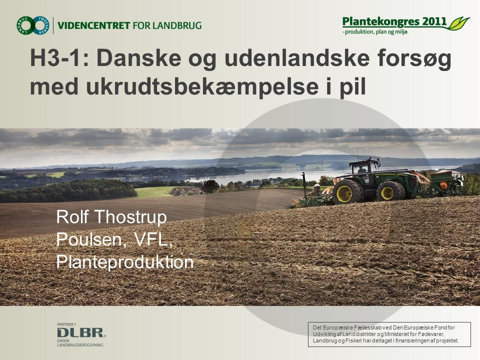 H3-1: Danske og udenlandske forsøg med ukrudtsbekæmpelse i pil Rolf Thostrup Poulsen, VFL, Planteproduktion Det Europæiske Fællesskab ved Den Europæiske Fond for Udvikling af Landdistrikter og Ministeriet for Fødevarer, Landbrug og Fiskeri har deltaget i finansieringen af projektet.