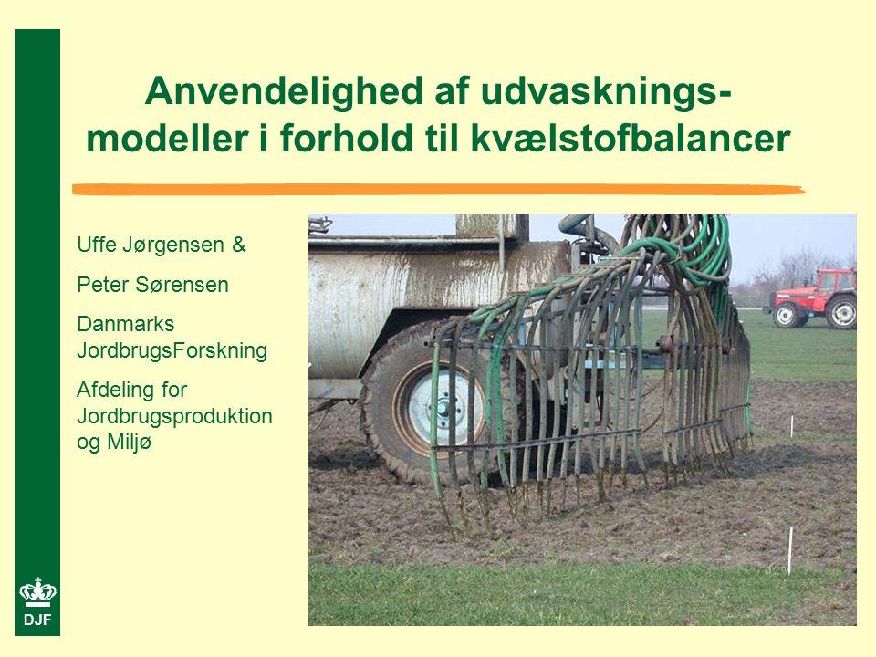 DJF Anvendelighed af udvasknings- modeller i forhold til kvælstofbalancer Uffe Jørgensen & Peter Sørensen Danmarks JordbrugsForskning Afdeling for Jordbrugsproduktion og Miljø