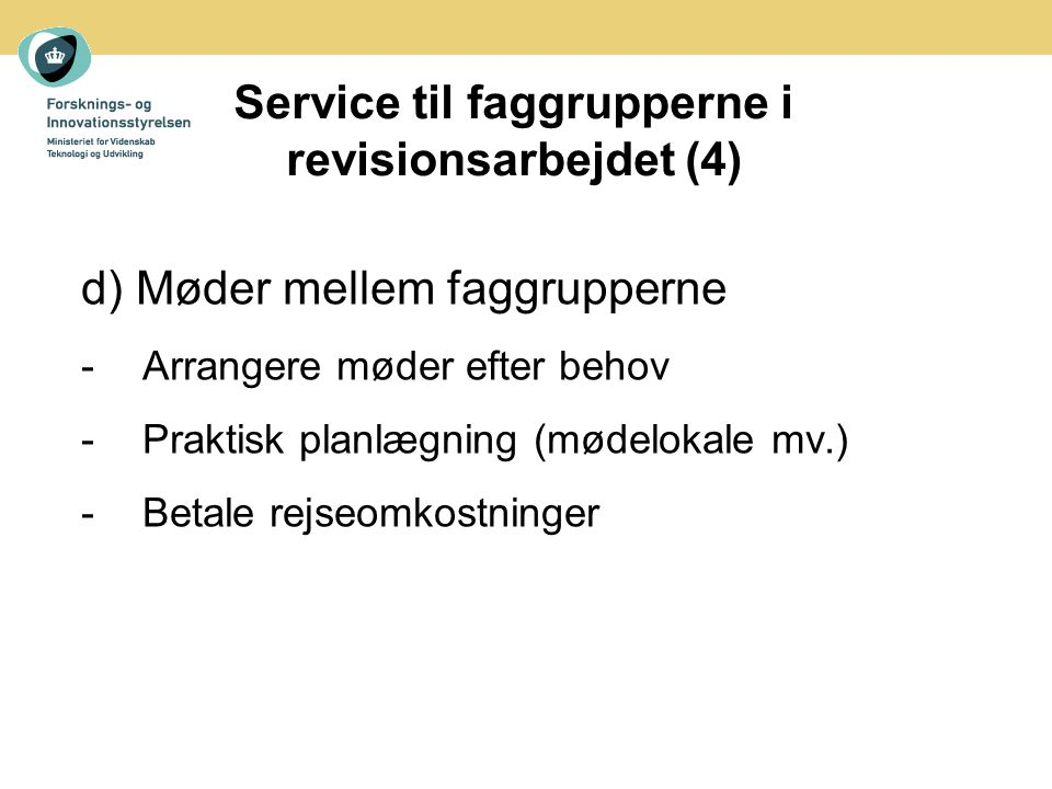 Service til faggrupperne i revisionsarbejdet (4) d) Møder mellem faggrupperne -Arrangere møder efter behov -Praktisk planlægning (mødelokale mv.) -Betale rejseomkostninger