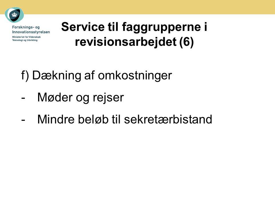 Service til faggrupperne i revisionsarbejdet (6) f) Dækning af omkostninger -Møder og rejser -Mindre beløb til sekretærbistand