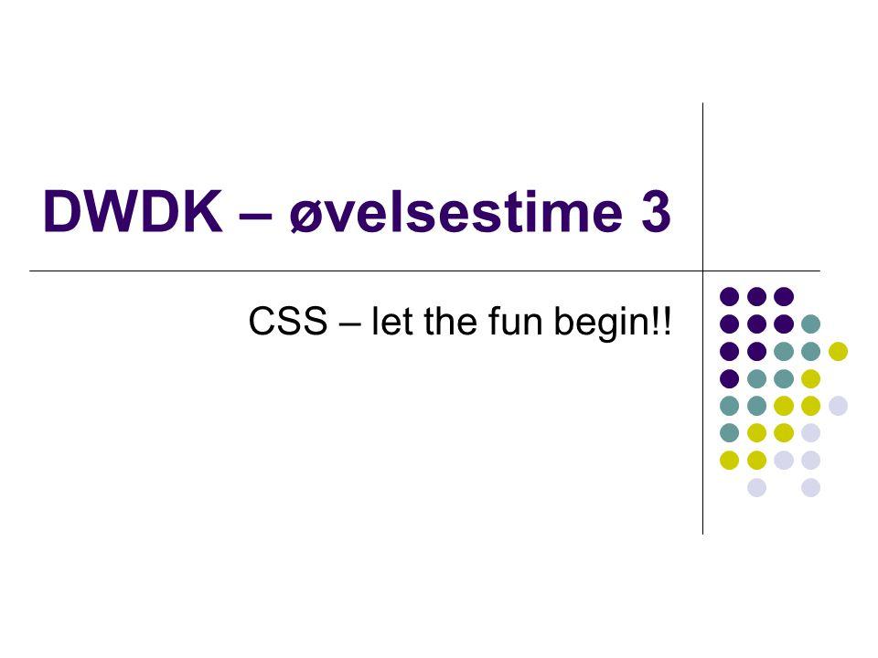 DWDK – øvelsestime 3 CSS – let the fun begin!!