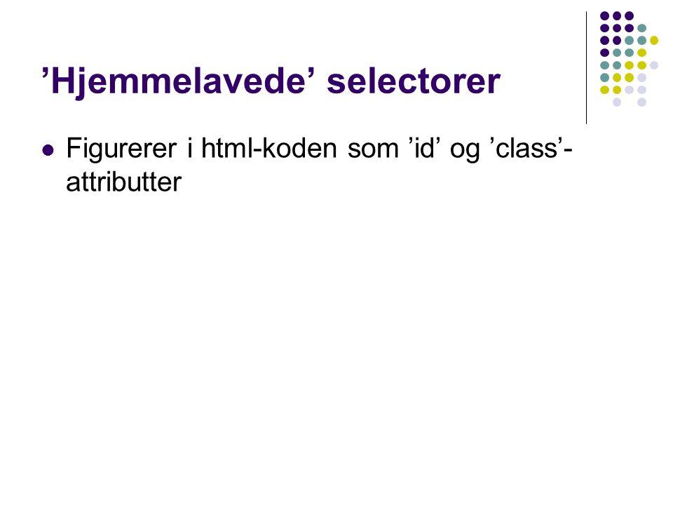 'Hjemmelavede' selectorer Figurerer i html-koden som 'id' og 'class'- attributter
