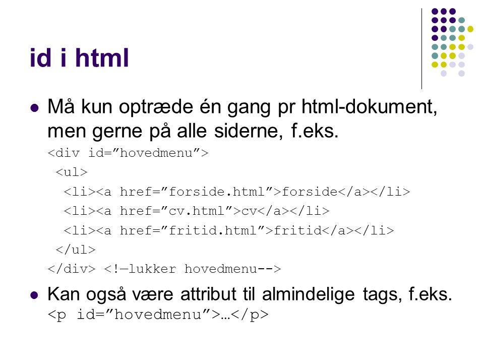 id i html Må kun optræde én gang pr html-dokument, men gerne på alle siderne, f.eks.