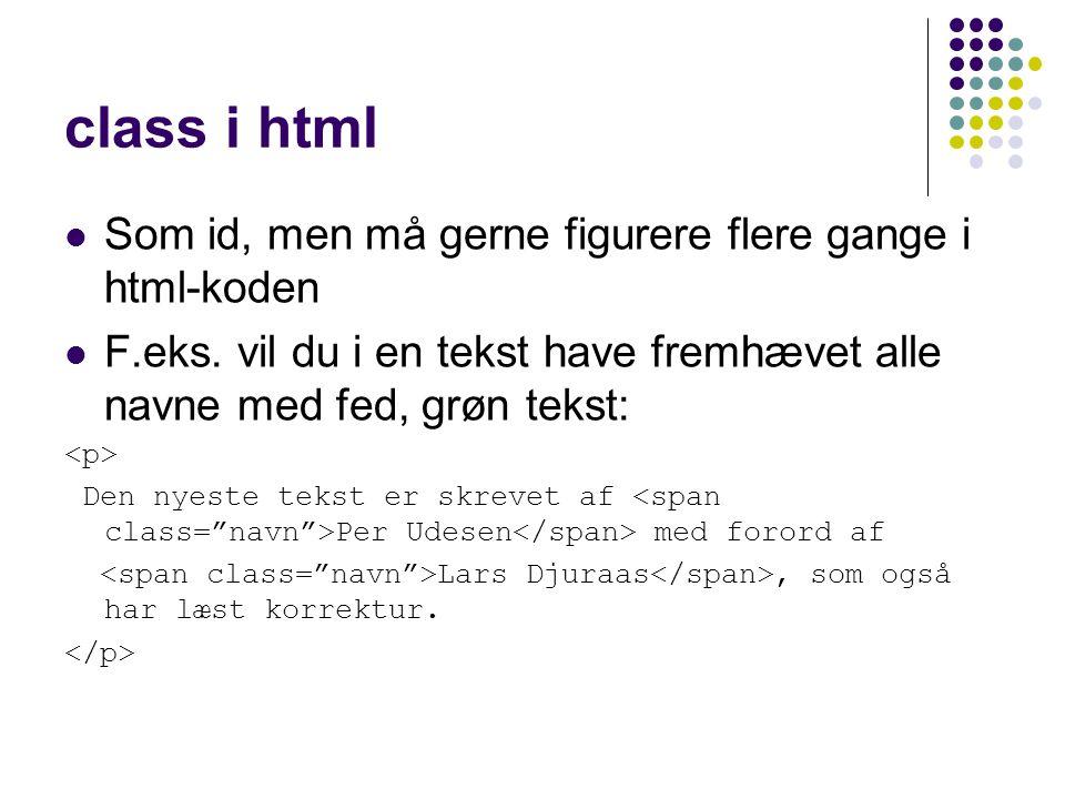 class i html Som id, men må gerne figurere flere gange i html-koden F.eks.