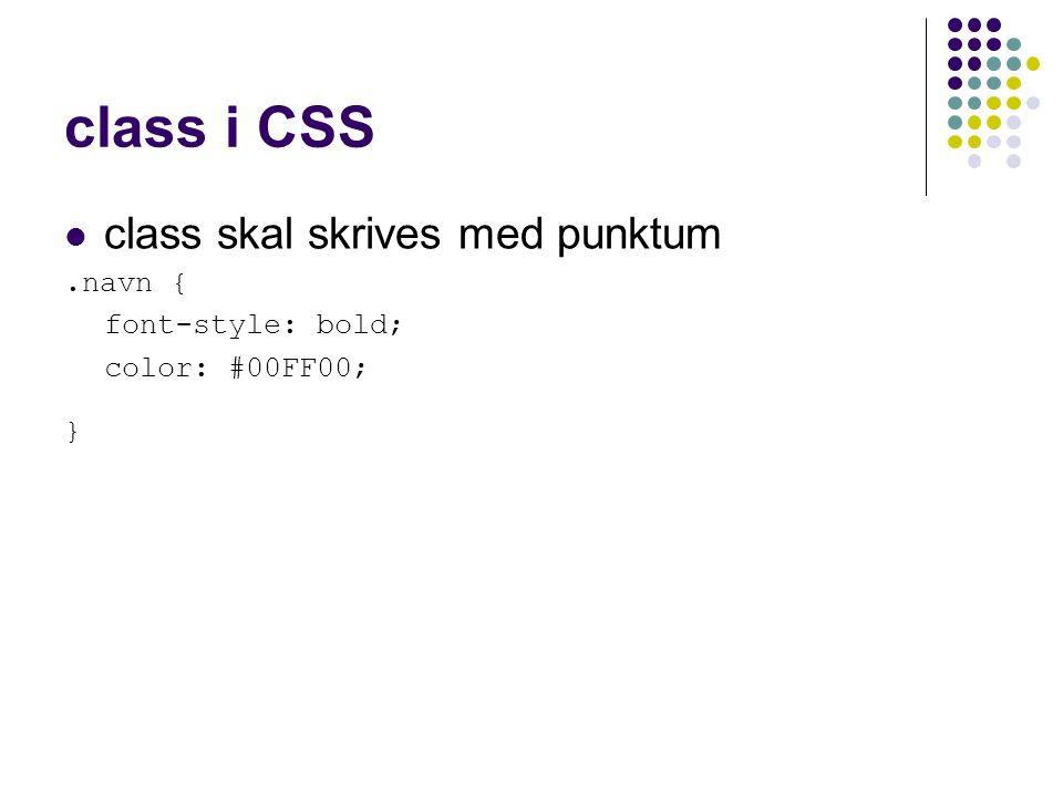 class i CSS class skal skrives med punktum.navn { font-style: bold; color: #00FF00; }