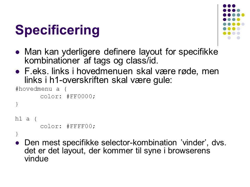 Specificering Man kan yderligere definere layout for specifikke kombinationer af tags og class/id.