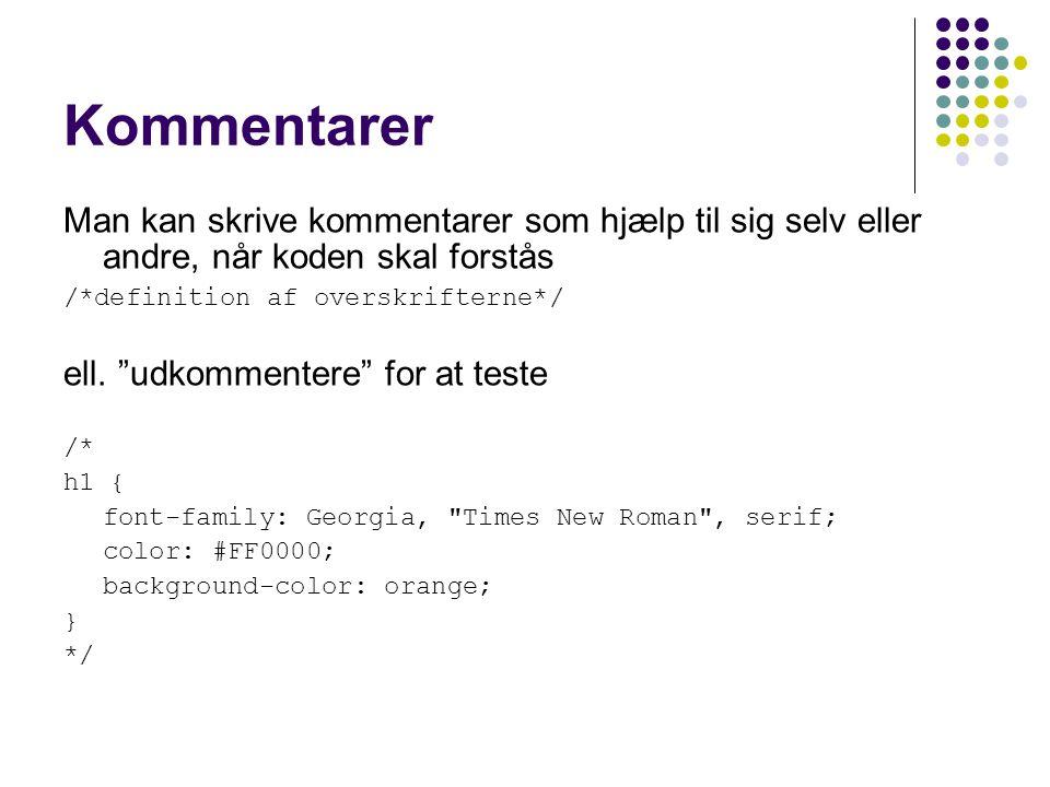 Kommentarer Man kan skrive kommentarer som hjælp til sig selv eller andre, når koden skal forstås /*definition af overskrifterne*/ ell.